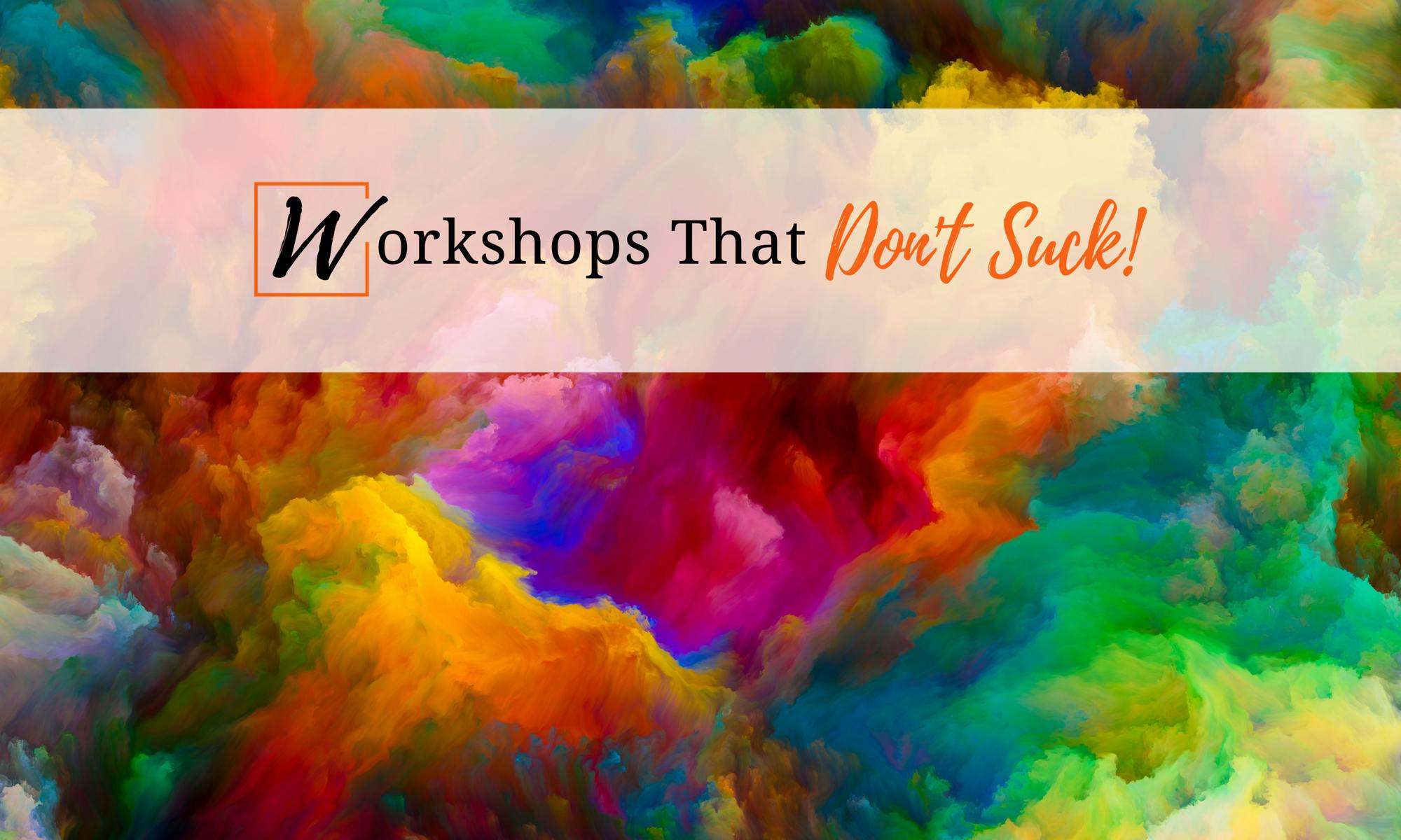 Create amazing workshops